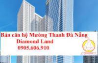 Cần chuyển nhượng một số căn Mường Thanh Đà Nẵng tại sàn giao dịch BĐS Diamondland _0982.031.000