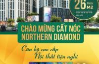 Northern Diamond Long Biên - Căn hộ chung cư cao cấp, DT 94m2- 107m2 giá chỉ từ 26tr